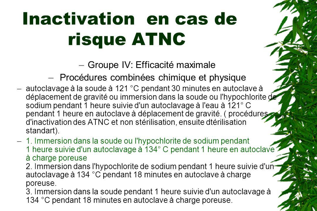 Inactivation en cas de risque ATNC –Groupe IV: Efficacité maximale – Procédures combinées chimique et physique –autoclavage à la soude à 121 °C pendan