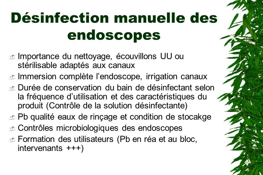 Désinfection manuelle des endoscopes Importance du nettoyage, écouvillons UU ou stérilisable adaptés aux canaux Immersion complète lendoscope, irrigat
