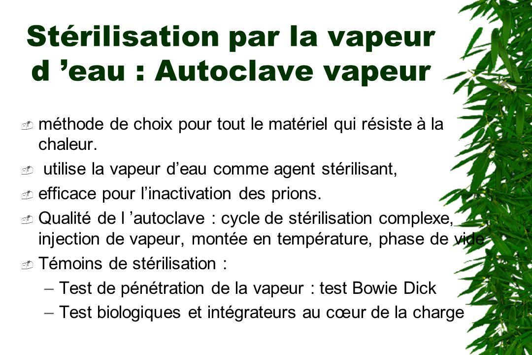 Stérilisation par la vapeur d eau : Autoclave vapeur méthode de choix pour tout le matériel qui résiste à la chaleur.