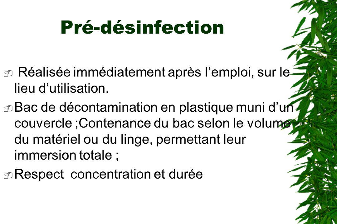 Pré-désinfection Réalisée immédiatement après lemploi, sur le lieu dutilisation. Bac de décontamination en plastique muni dun couvercle ;Contenance du