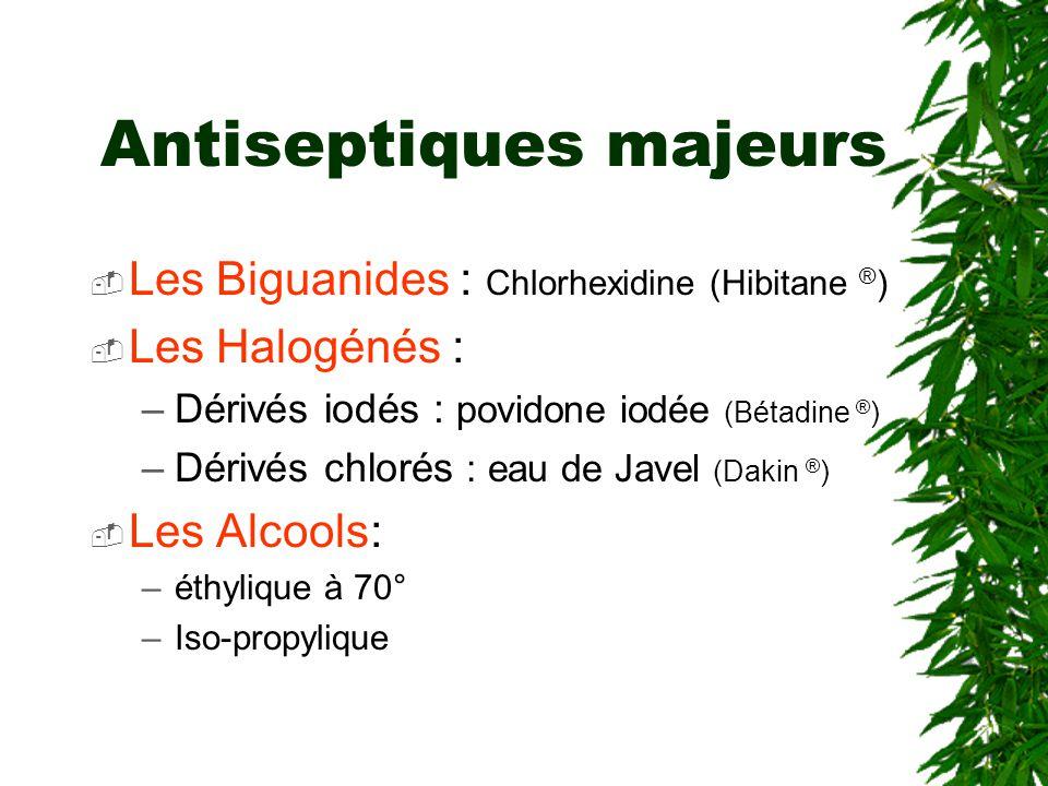 Antiseptiques majeurs Les Biguanides : Chlorhexidine (Hibitane ® ) Les Halogénés : –Dérivés iodés : povidone iodée (Bétadine ® ) –Dérivés chlorés : eau de Javel (Dakin ® ) Les Alcools: –éthylique à 70° –Iso-propylique