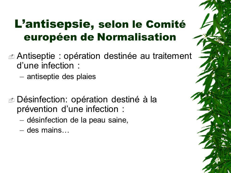 Lantisepsie, selon le Comité européen de Normalisation Antiseptie : opération destinée au traitement dune infection : –antiseptie des plaies Désinfection: opération destiné à la prévention dune infection : –désinfection de la peau saine, –des mains…