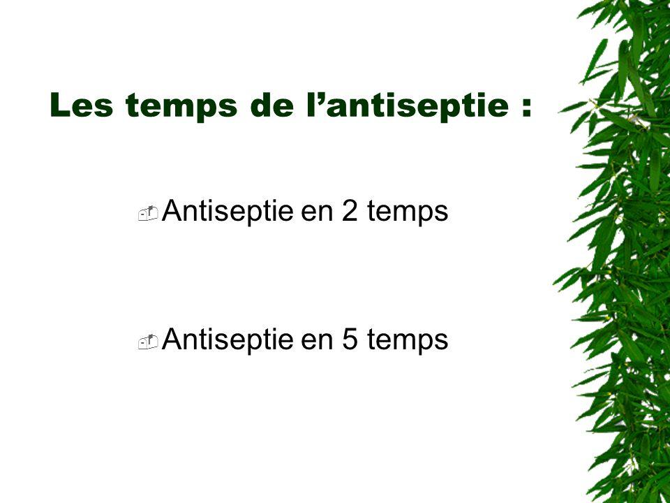 Les temps de lantiseptie : Antiseptie en 2 temps Antiseptie en 5 temps
