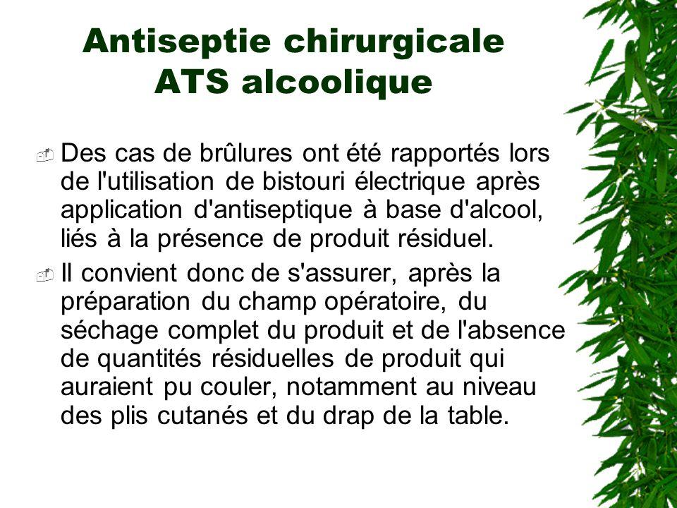 Antiseptie chirurgicale ATS alcoolique Des cas de brûlures ont été rapportés lors de l utilisation de bistouri électrique après application d antiseptique à base d alcool, liés à la présence de produit résiduel.