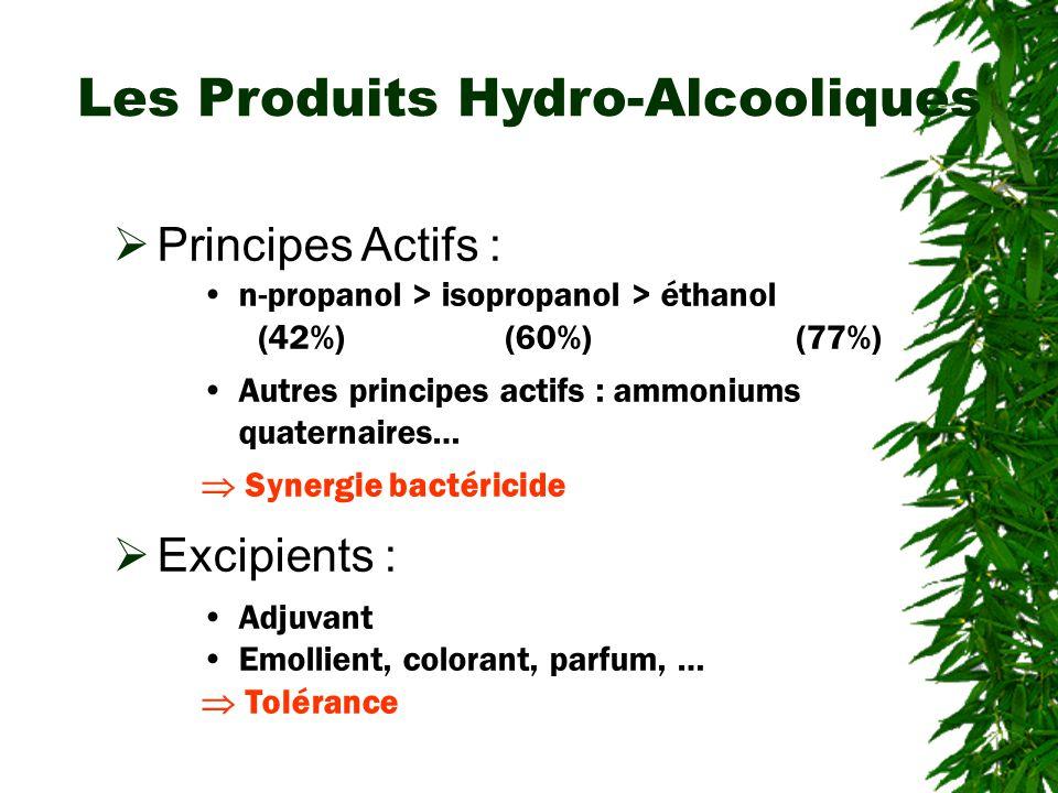Principes Actifs : n-propanol > isopropanol > éthanol (42%) (60%) (77%) Autres principes actifs : ammoniums quaternaires… Synergie bactéricide Excipients : Adjuvant Emollient, colorant, parfum, … Tolérance Les Produits Hydro-Alcooliques