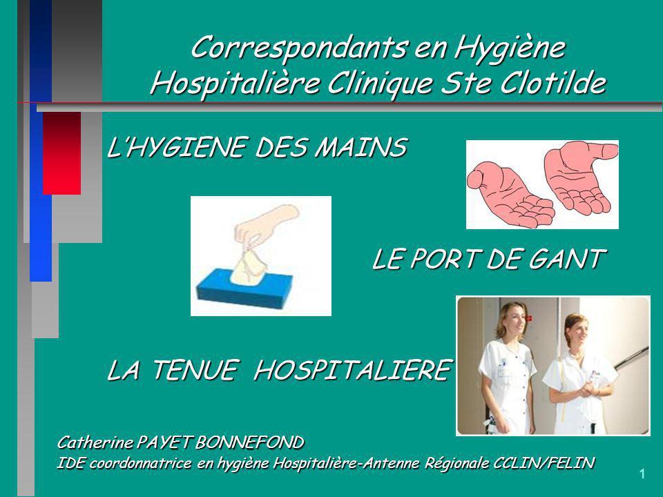 1 Correspondants en Hygiène Hospitalière Clinique Ste Clotilde Catherine PAYET BONNEFOND IDE coordonnatrice en hygiène Hospitalière-Antenne Régionale