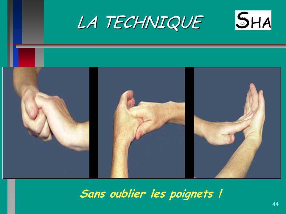 44 LA TECHNIQUE Sans oublier les poignets !