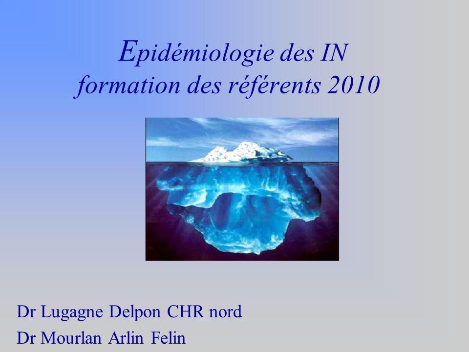 E pidémiologie des IN formation des référents 2010 Dr Lugagne Delpon CHR nord Dr Mourlan Arlin Felin