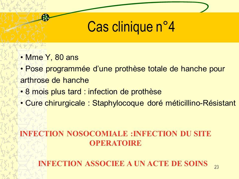 22 Cas clinique n°3 Mr Z, 22 ans Accident de moto sur le périphérique de Toulouse Perte de connaissance, fractures multiples Intubation sur la voie publique par le SAMU, transfert en réanimation 8 jours plus tard : pneumopathie sous ventilation mécanique à Staphylocoque doré meticillino-Résistant et Escherichia coli INFECTION NOSOCOMIALE : PNEUMOPATHIE DE VENTILATION INFECTION ASSOCIEE A UN ACTE DE SOINS