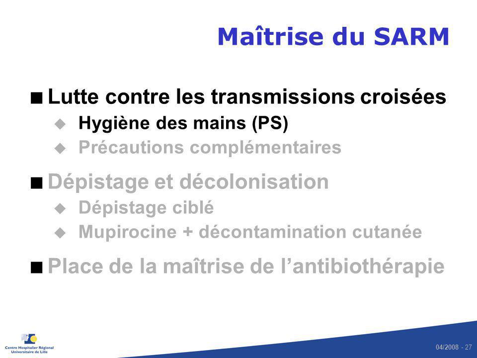 04/2008 - 27 Maîtrise du SARM Lutte contre les transmissions croisées u Hygiène des mains (PS) u Précautions complémentaires Dépistage et décolonisati