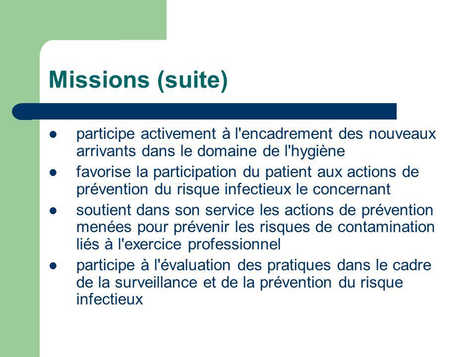 Missions (suite) participe activement à l'encadrement des nouveaux arrivants dans le domaine de l'hygiène favorise la participation du patient aux act