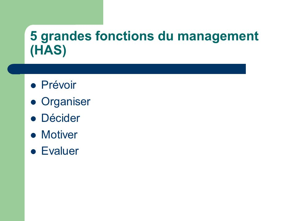 5 grandes fonctions du management (HAS) Prévoir Organiser Décider Motiver Evaluer