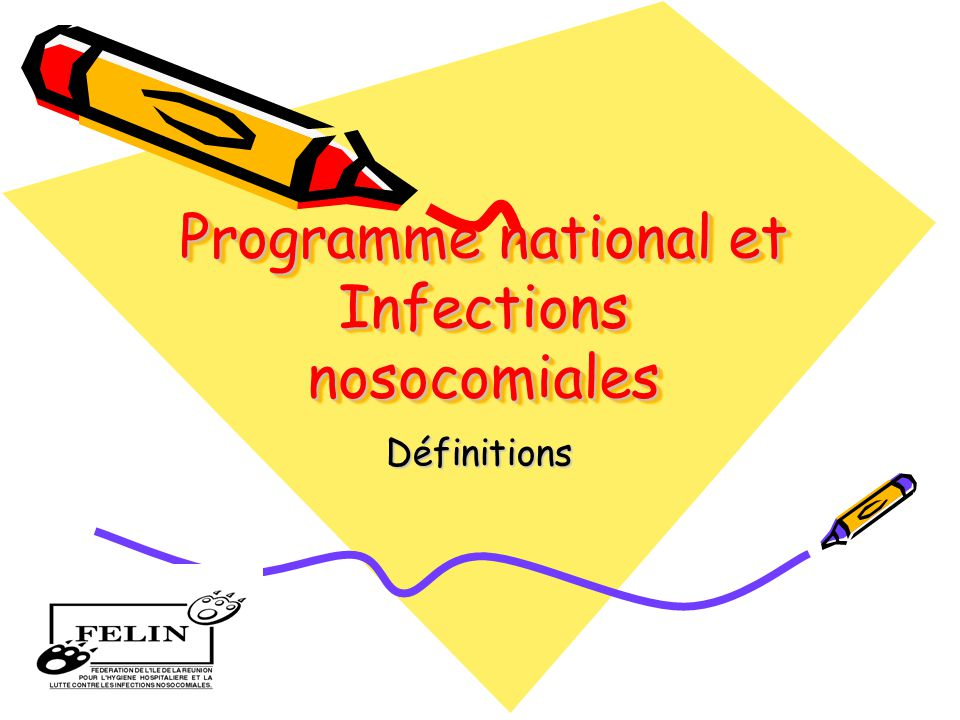 Programme national et Infections nosocomiales Définitions
