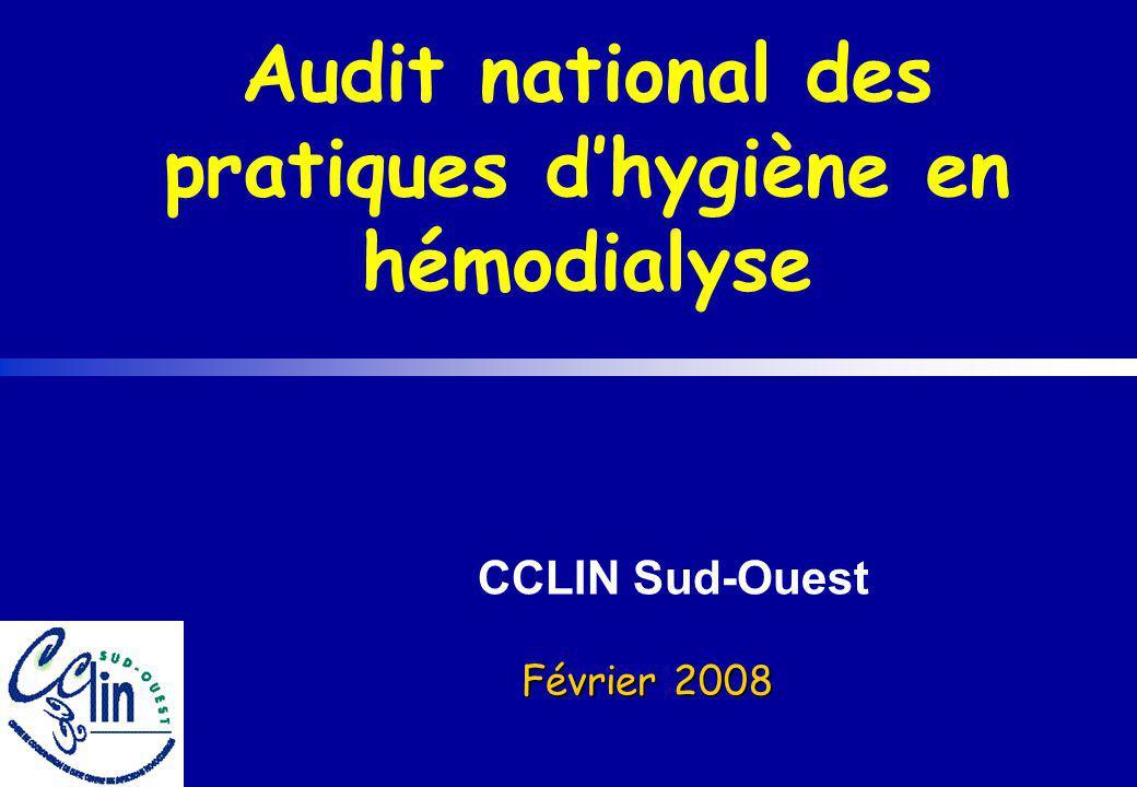 CCLIN Sud-Ouest Février 2008 Audit national des pratiques dhygiène en hémodialyse