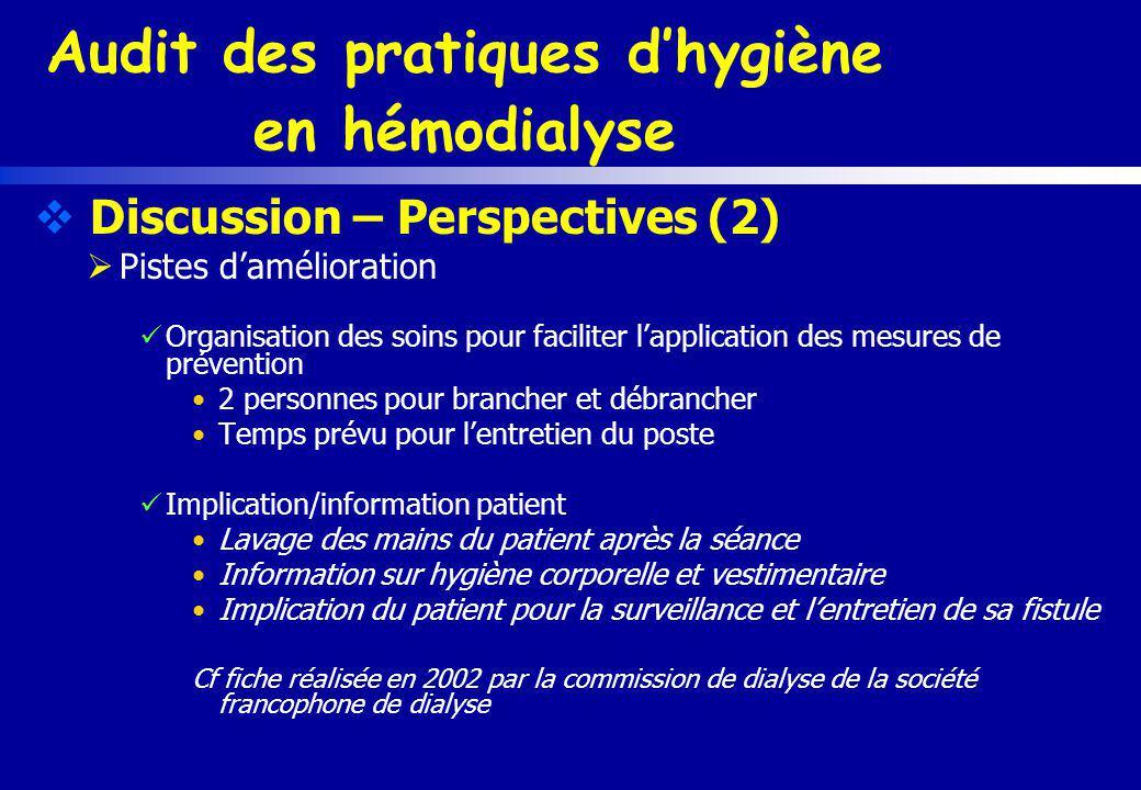Audit des pratiques dhygiène en hémodialyse Discussion – Perspectives (2) Pistes damélioration Organisation des soins pour faciliter lapplication des