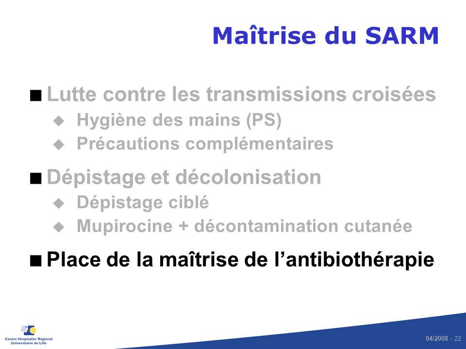 04/2008 - 22 Maîtrise du SARM Lutte contre les transmissions croisées u Hygiène des mains (PS) u Précautions complémentaires Dépistage et décolonisati