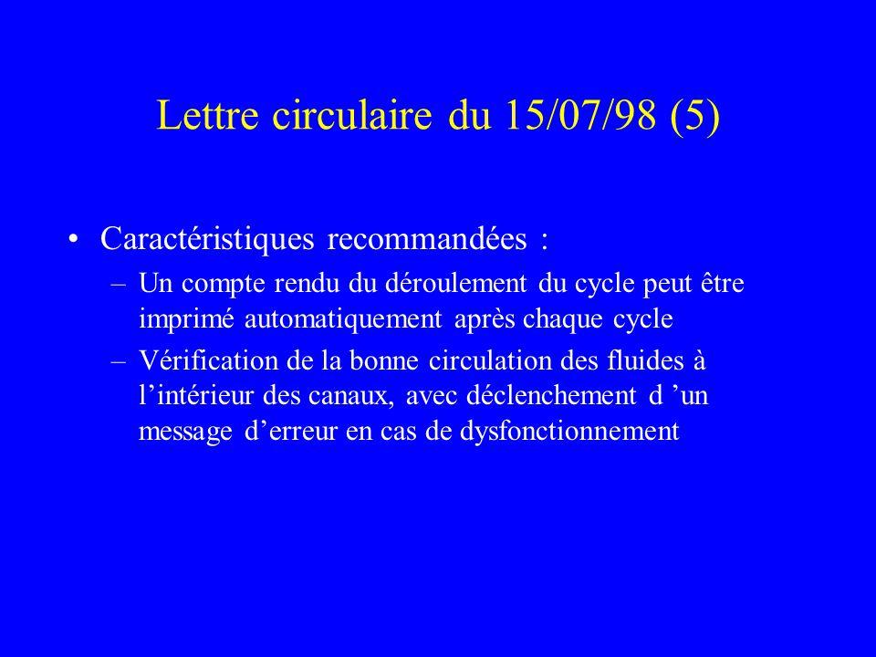 Lettre circulaire du 15/07/98 (5) Caractéristiques recommandées : –Un compte rendu du déroulement du cycle peut être imprimé automatiquement après chaque cycle –Vérification de la bonne circulation des fluides à lintérieur des canaux, avec déclenchement d un message derreur en cas de dysfonctionnement