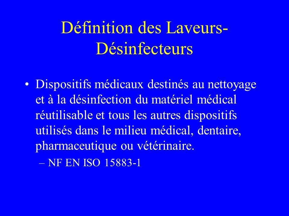 Définition des Laveurs- Désinfecteurs Dispositifs médicaux destinés au nettoyage et à la désinfection du matériel médical réutilisable et tous les autres dispositifs utilisés dans le milieu médical, dentaire, pharmaceutique ou vétérinaire.