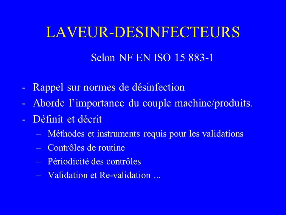 LAVEUR-DESINFECTEURS Selon NF EN ISO 15 883-1 Fait référence à normes existantes -métrologie, thermocouples, sondes température… Définition/Lexique - réservoir, rinçage, validation, sonde température...