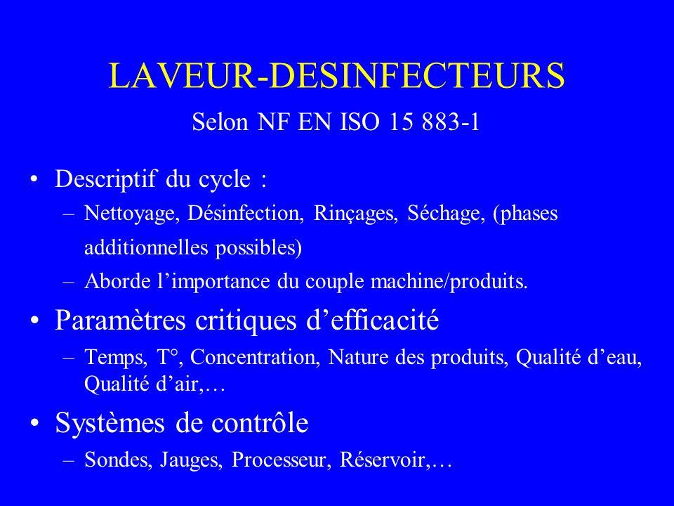 LAVEUR-DESINFECTEURS Selon NF EN ISO 15 883-1 Descriptif du cycle : –Nettoyage, Désinfection, Rinçages, Séchage, (phases additionnelles possibles) –Aborde limportance du couple machine/produits.