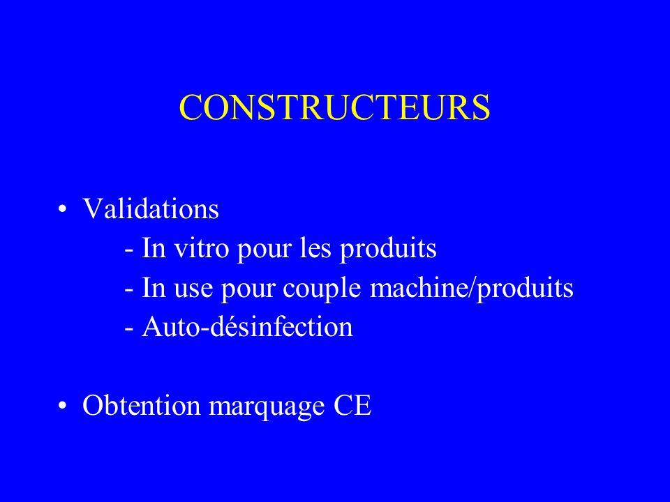 CONSTRUCTEURS Validations - In vitro pour les produits - In use pour couple machine/produits - Auto-désinfection Obtention marquage CE