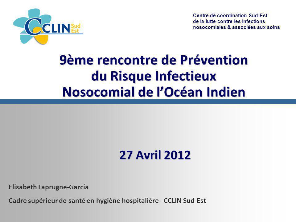 Centre de coordination Sud-Est de la lutte contre les infections nosocomiales & associées aux soins 9ème rencontre de Prévention du Risque Infectieux