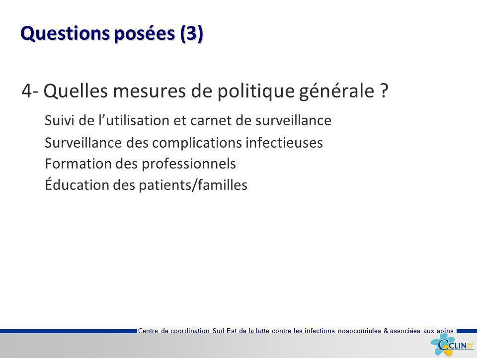 Centre de coordination Sud-Est de la lutte contre les infections nosocomiales & associées aux soins Questions posées (3) 4- Quelles mesures de politiq