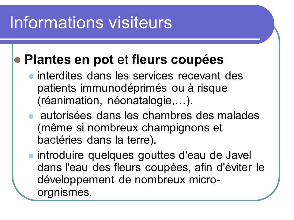 Informations visiteurs Plantes en pot et fleurs coupées interdites dans les services recevant des patients immunodéprimés ou à risque (réanimation, néonatalogie,…).