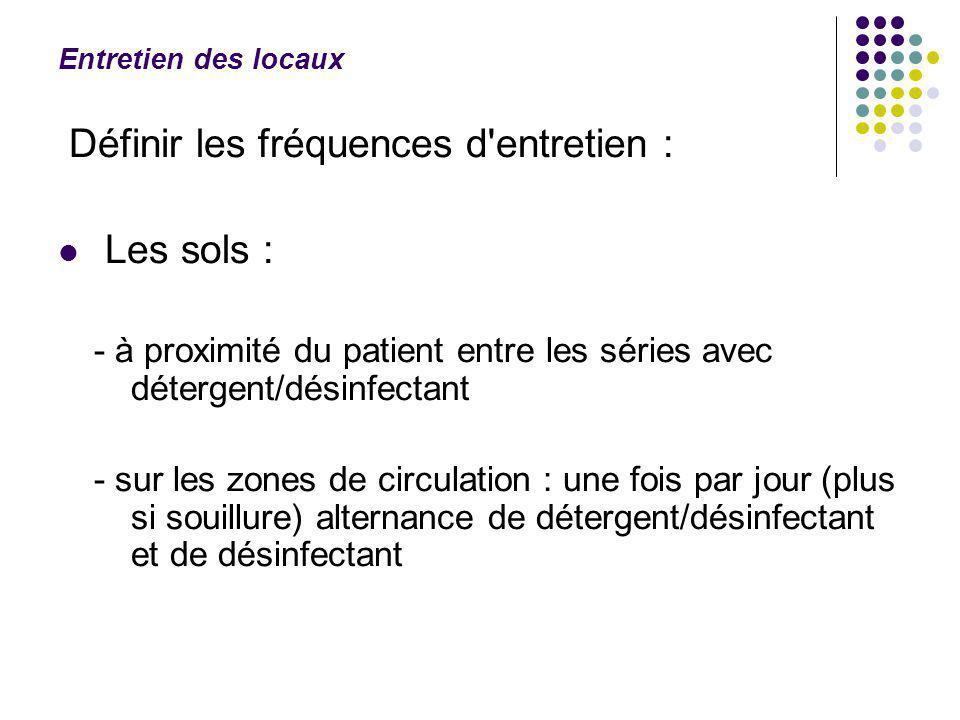 Entretien des locaux Définir les fréquences d'entretien : Les surfaces et l'environnement immédiat du patient (fauteuil, adaptable,…) ainsi que l'exté