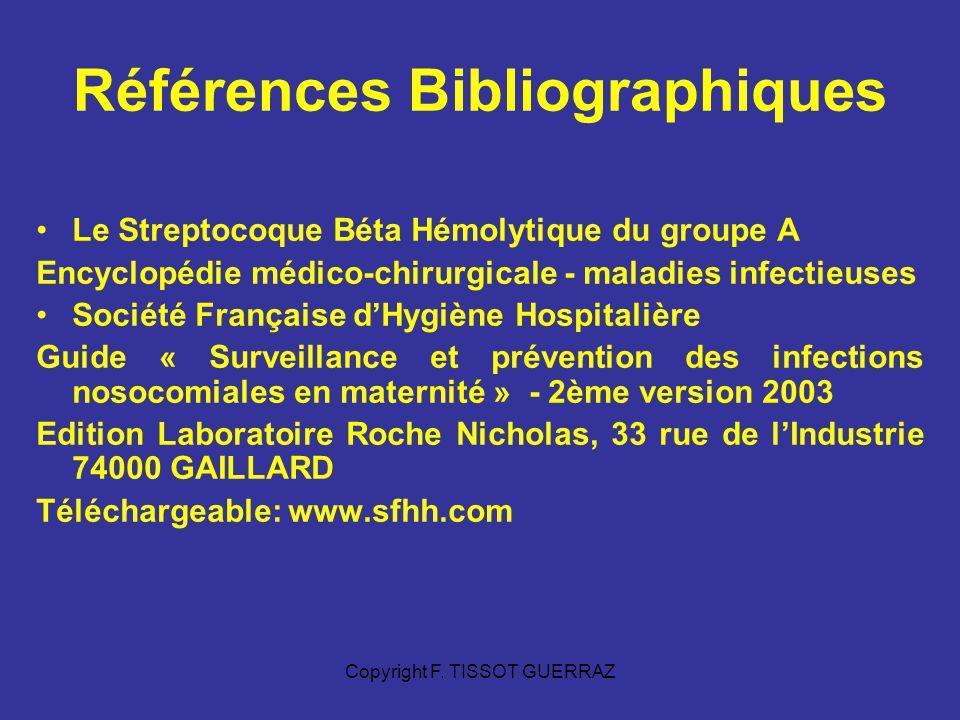 Copyright F. TISSOT GUERRAZ Références Bibliographiques Le Streptocoque Béta Hémolytique du groupe A Encyclopédie médico-chirurgicale - maladies infec