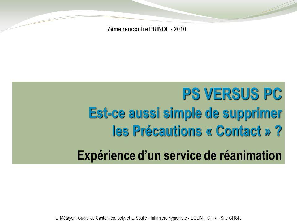 L. Métayer : Cadre de Santé Réa. poly. et L. Soulié : Infirmière hygiéniste - EOLIN – CHR – Site GHSR 7ème rencontre PRINOI - 2010 PS VERSUS PC Est-ce