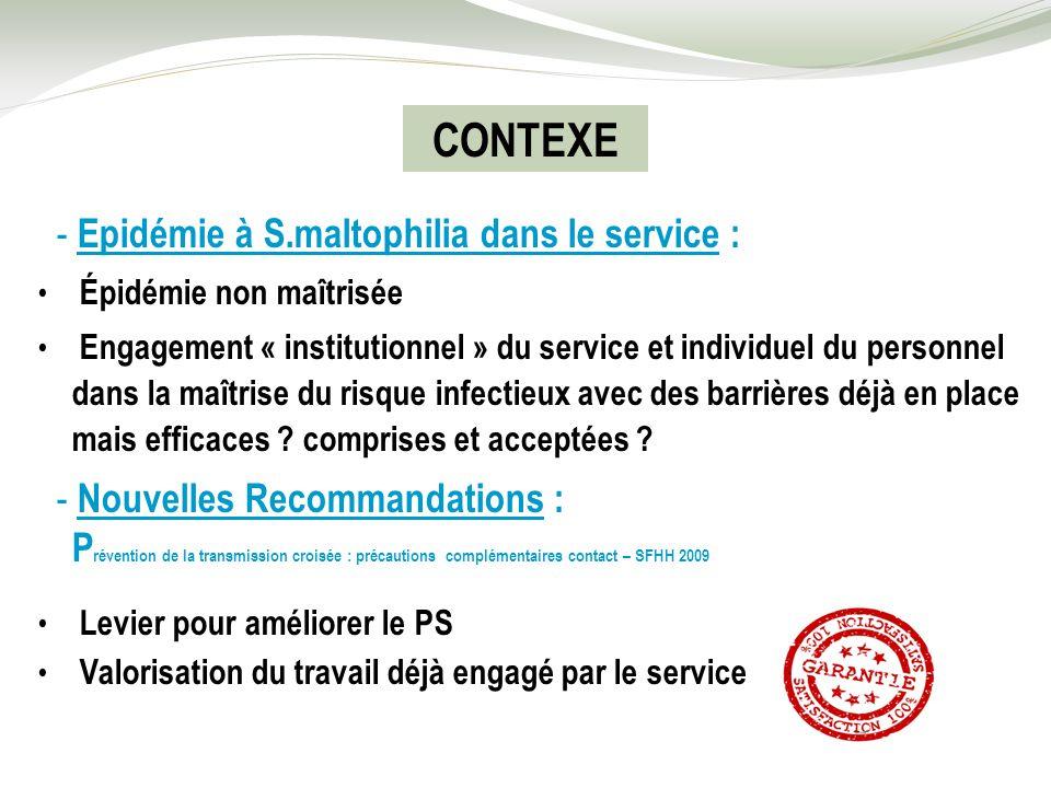 - Epidémie à S.maltophilia dans le service : Épidémie non maîtrisée Engagement « institutionnel » du service et individuel du personnel dans la maîtri