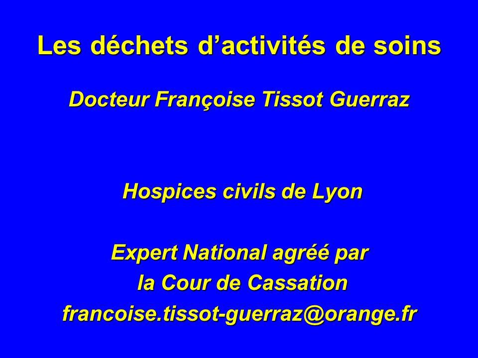 Les déchets dactivités de soins Docteur Françoise Tissot Guerraz Hospices civils de Lyon Hospices civils de Lyon Expert National agréé par la Cour de