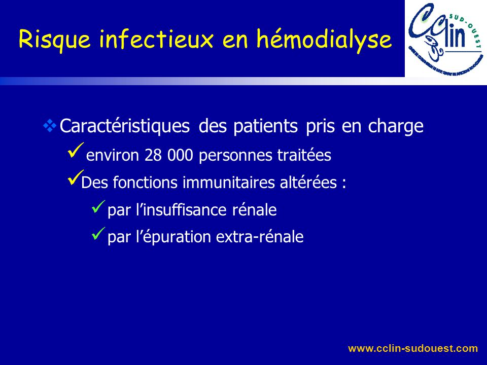 www.cclin-sudouest.com Plan Infections nosocomiales et associées aux soins Le risque infectieux en hémodialyse infections bactériennes infections vira