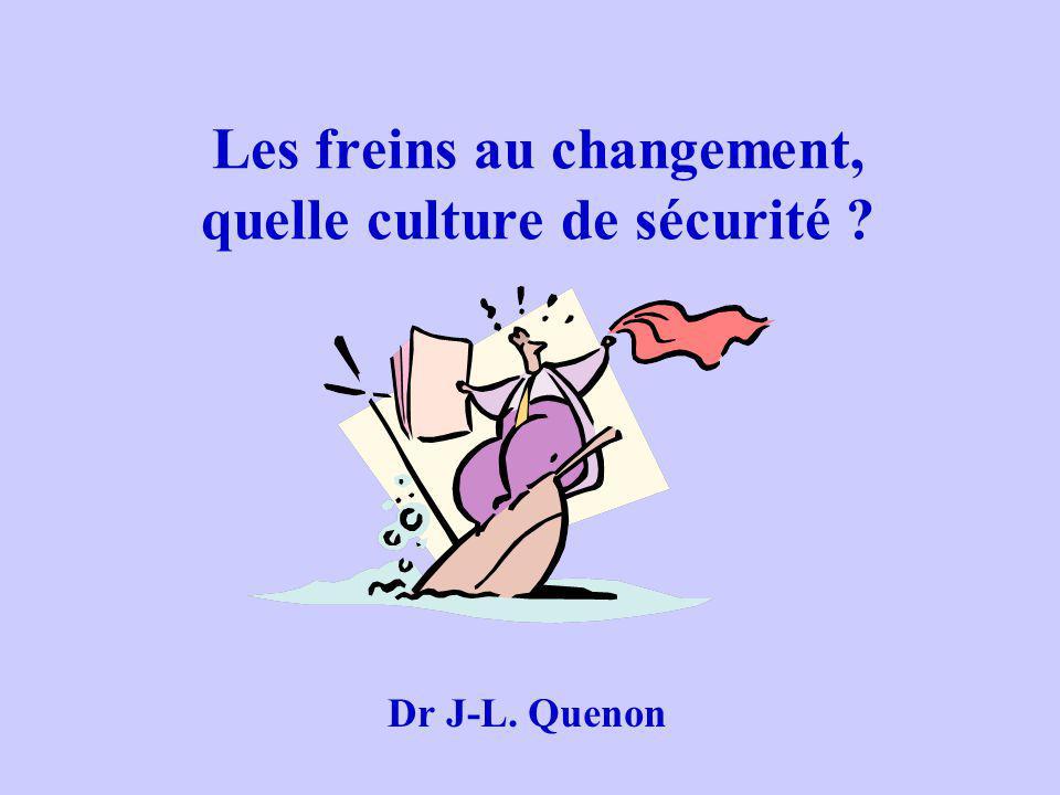 Les freins au changement, quelle culture de sécurité ? Dr J-L. Quenon