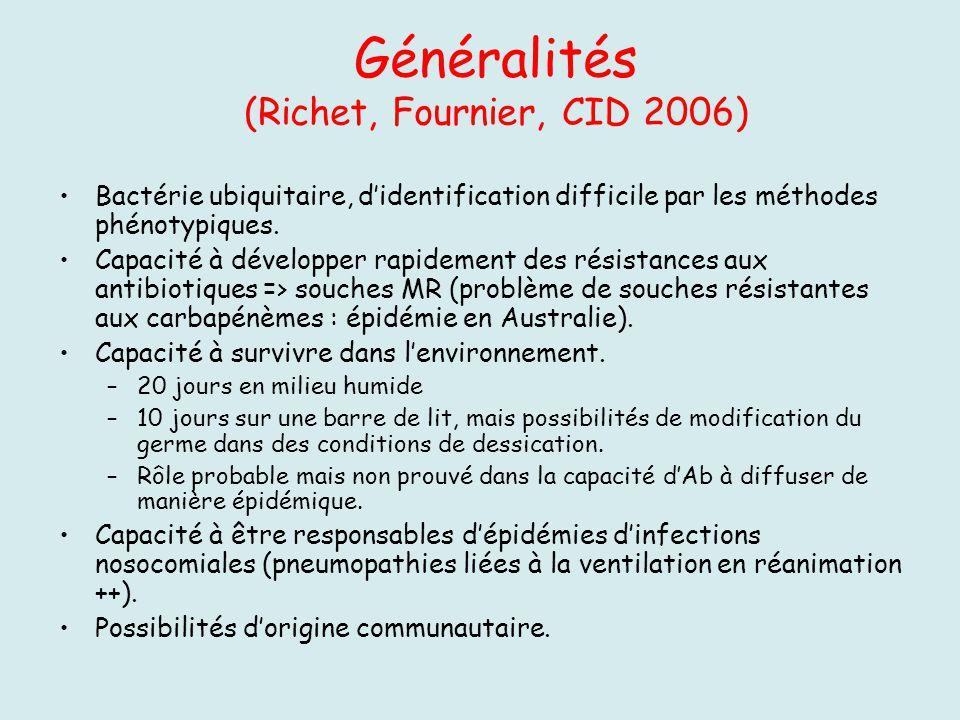 Généralités (Richet, Fournier, CID 2006) Bactérie ubiquitaire, didentification difficile par les méthodes phénotypiques. Capacité à développer rapidem
