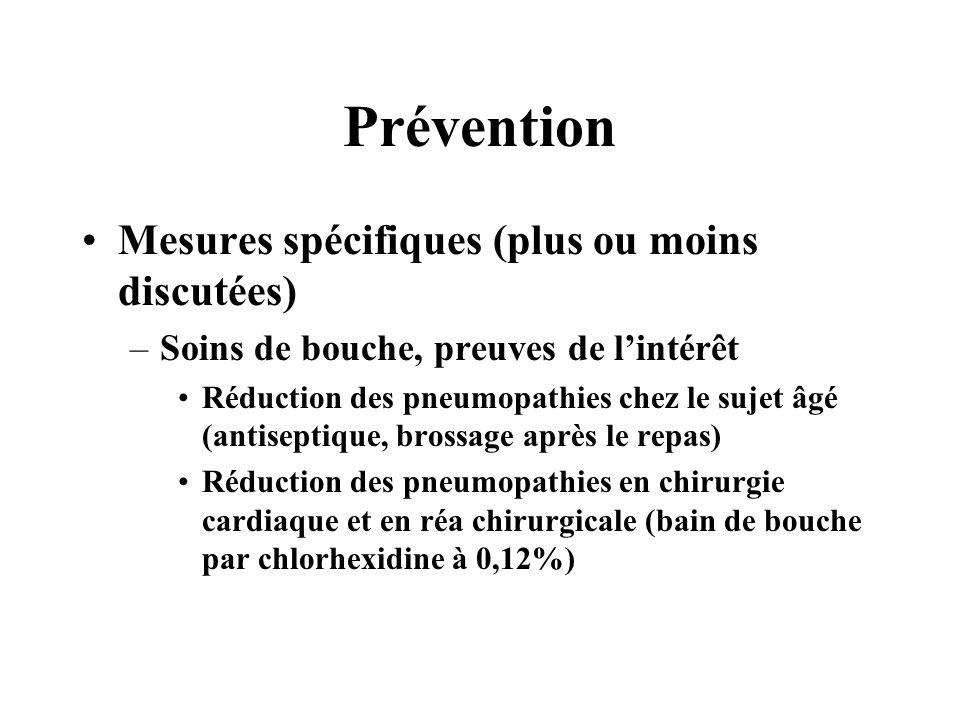 Prévention Mesures spécifiques (plus ou moins discutées) –Soins de bouche, preuves de lintérêt Réduction des pneumopathies chez le sujet âgé (antisept