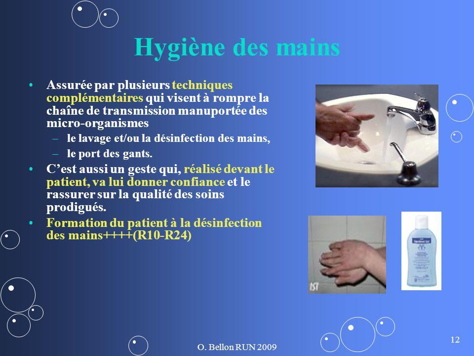 O. Bellon RUN 2009 12 Hygiène des mains Assurée par plusieurs techniques complémentaires qui visent à rompre la chaîne de transmission manuportée des