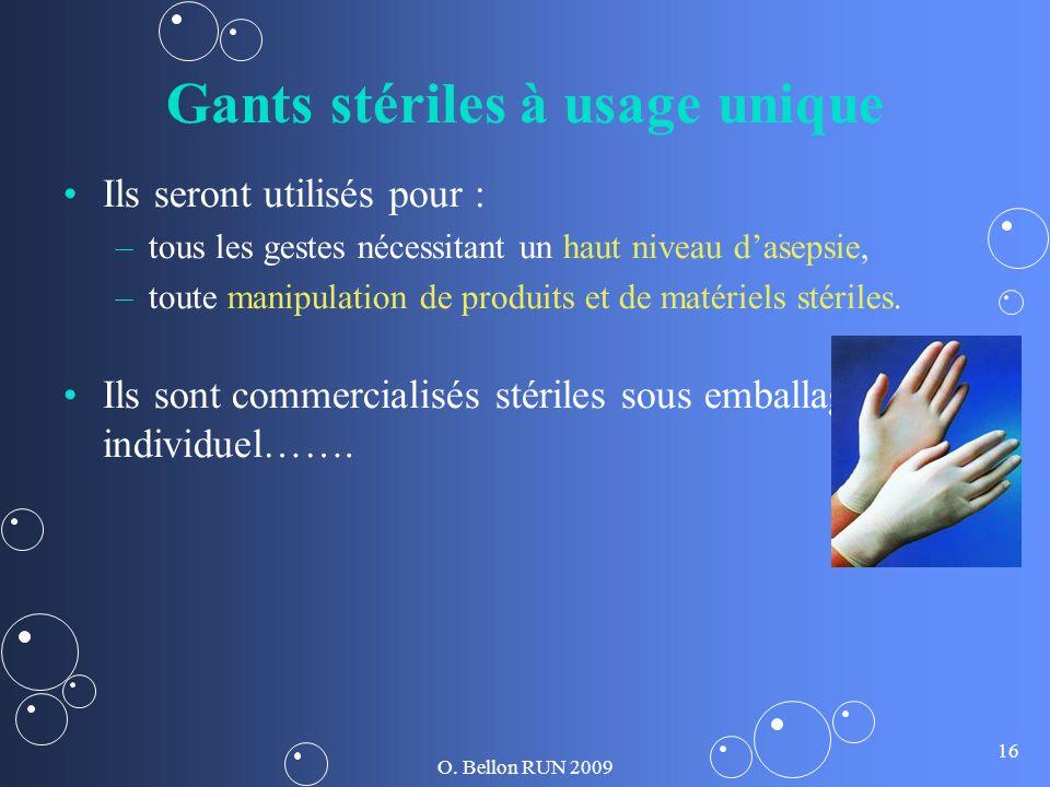 O. Bellon RUN 2009 16 Gants stériles à usage unique Ils seront utilisés pour : – –tous les gestes nécessitant un haut niveau dasepsie, – –toute manipu