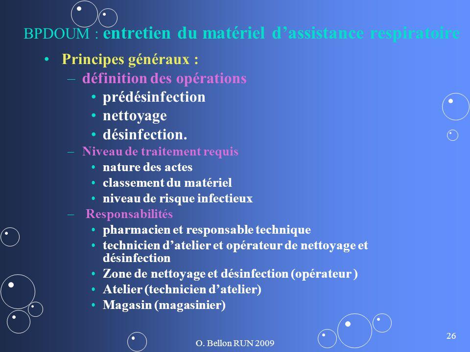 O. Bellon RUN 2009 26 BPDOUM : entretien du matériel dassistance respiratoire Principes généraux : – –définition des opérations prédésinfection nettoy