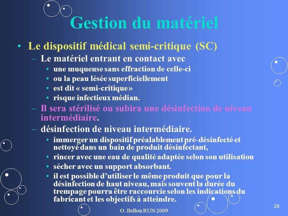 O. Bellon RUN 2009 28 Gestion du matériel Le dispositif médical semi-critique (SC) – –Le matériel entrant en contact avec une muqueuse sans effraction