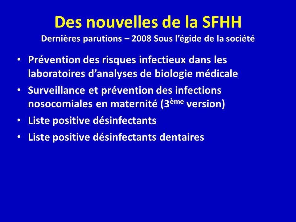 Des nouvelles de la SFHH Dernières parutions – 2008 Sous légide de la société Prévention des risques infectieux dans les laboratoires danalyses de bio