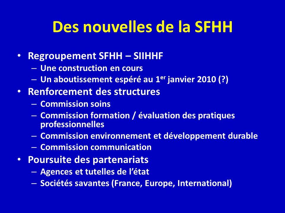 Des nouvelles de la SFHH Regroupement SFHH – SIIHHF – Une construction en cours – Un aboutissement espéré au 1 er janvier 2010 (?) Renforcement des st