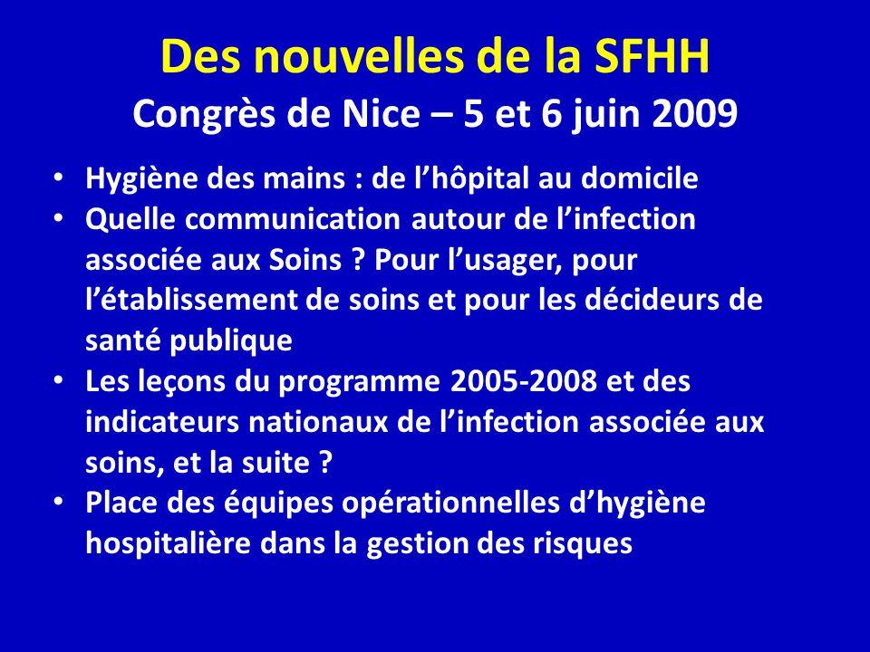 Des nouvelles de la SFHH Congrès de Nice – 5 et 6 juin 2009 Hygiène des mains : de lhôpital au domicile Quelle communication autour de linfection associée aux Soins .