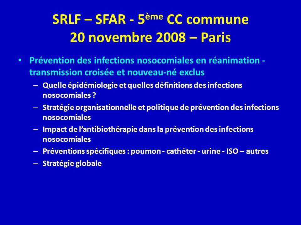 SRLF – SFAR - 5 ème CC commune 20 novembre 2008 – Paris Prévention des infections nosocomiales en réanimation - transmission croisée et nouveau-né exclus – Quelle épidémiologie et quelles définitions des infections nosocomiales .