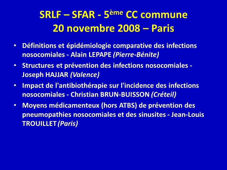 SRLF – SFAR - 5 ème CC commune 20 novembre 2008 – Paris Définitions et épidémiologie comparative des infections nosocomiales - Alain LEPAPE (Pierre-Bé