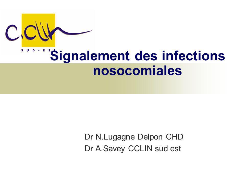Dr N.Lugagne Delpon CHD Dr A.Savey CCLIN sud est Signalement des infections nosocomiales