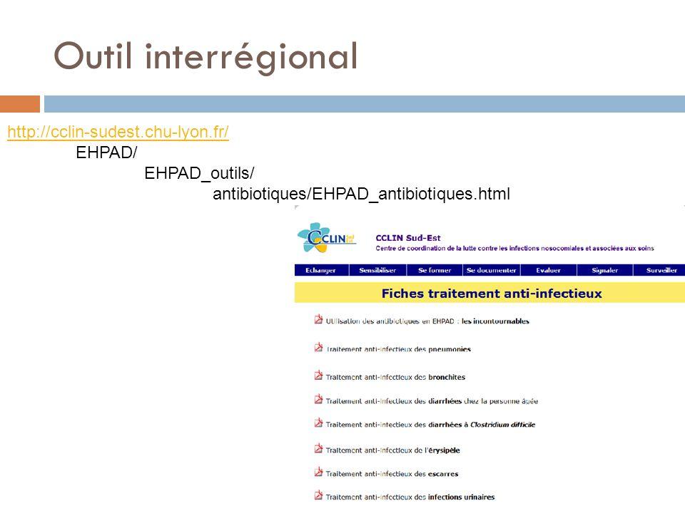 Outil interrégional http://cclin-sudest.chu-lyon.fr/ EHPAD/ EHPAD_outils/ antibiotiques/EHPAD_antibiotiques.html