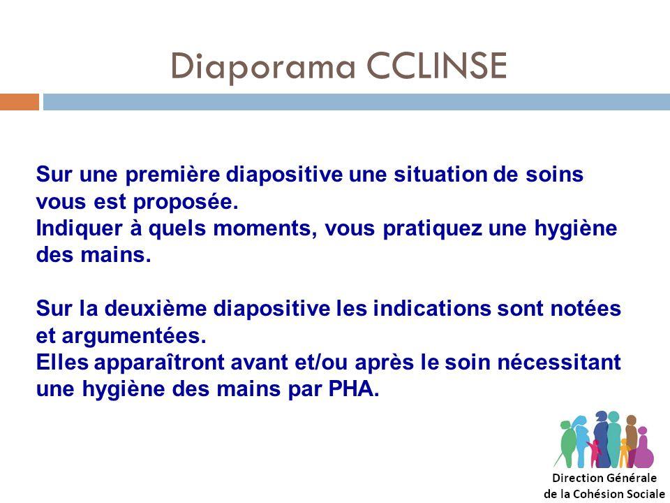 Diaporama CCLINSE Sur une première diapositive une situation de soins vous est proposée. Indiquer à quels moments, vous pratiquez une hygiène des main