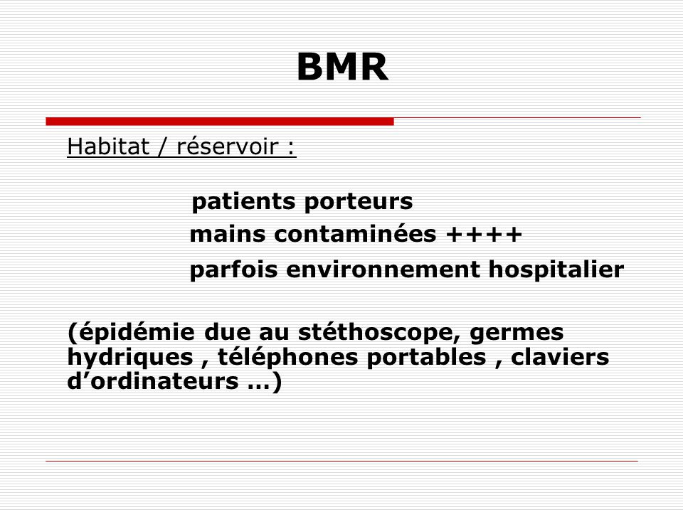 BMR Mode dacquisition Emergence par absence de politique antibiotique : entérobactéries Case HP, Pyo R au fortum, A.baumanii Transmission croisée par